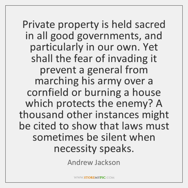 Private property is held sacred in all good governments, and particularly in ...