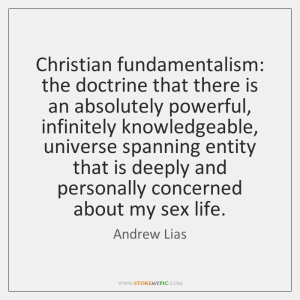 Christian fundamentalism: the doctrine that there is an absolutely powerful, infinitely knowledgeabl