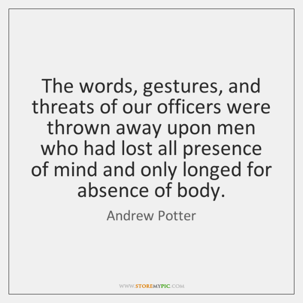 The words, gestures, and threats of our officers were thrown away upon ...