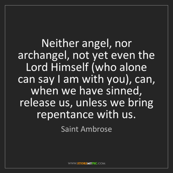 Saint Ambrose: Neither angel, nor archangel, not yet even the Lord Himself...