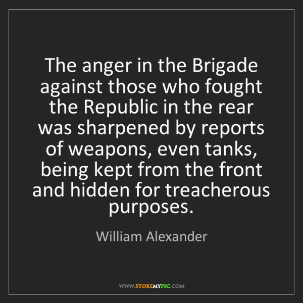 William Alexander: The anger in the Brigade against those who fought the...