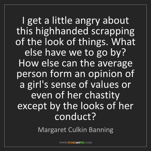 Margaret Culkin Banning: I get a little angry about this highhanded scrapping...