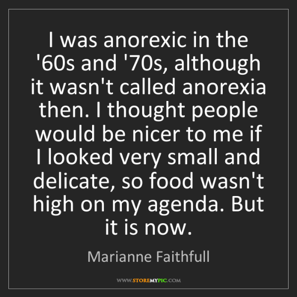 Marianne Faithfull: I was anorexic in the '60s and '70s, although it wasn't...