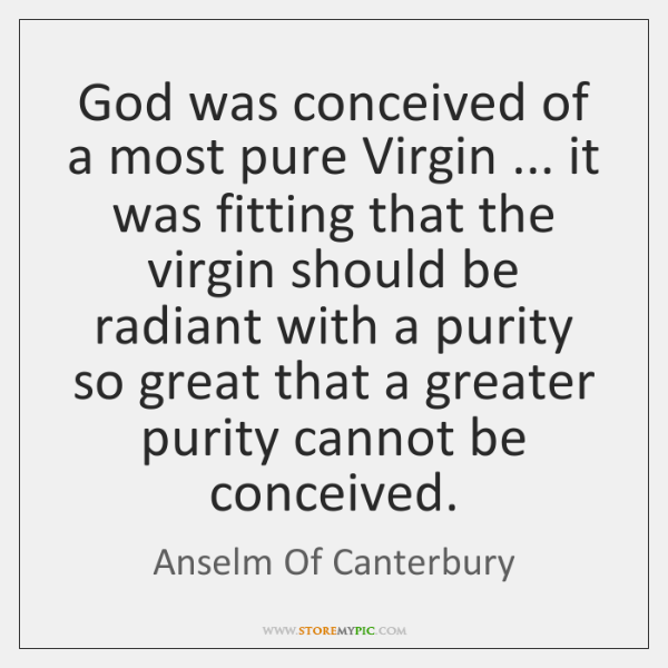 God was conceived of a most pure Virgin ... it was fitting that ...