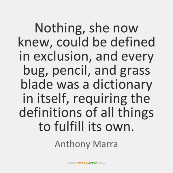 Nothing, she now knew, could be defined in exclusion, and every bug, ...