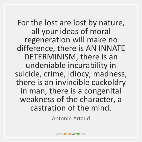 For the lost are lost by nature, all your ideas of moral ...