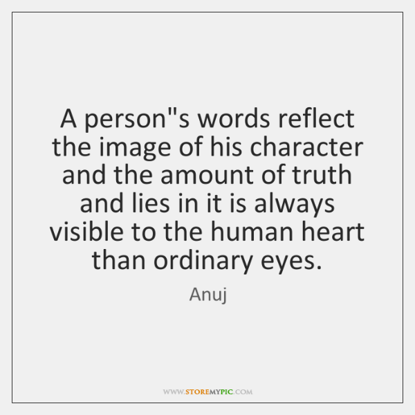A person's words reflect the image of his character and the amount ...