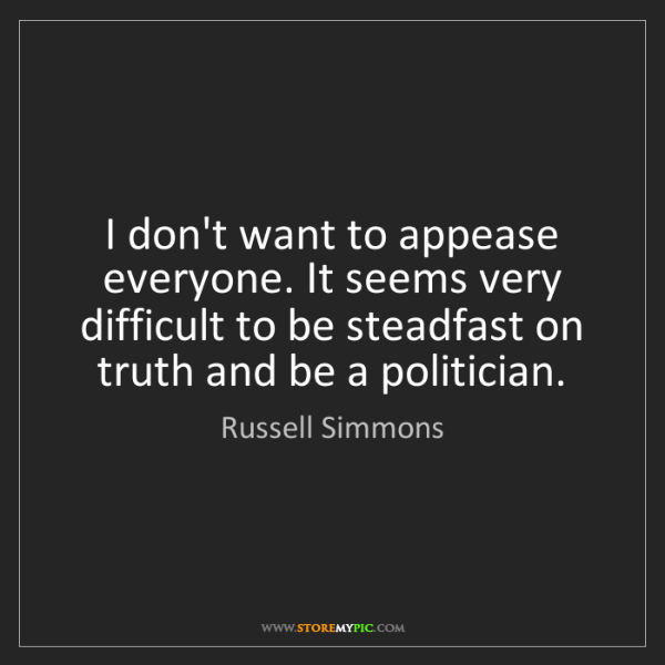Russell Simmons: I don't want to appease everyone. It seems very difficult...