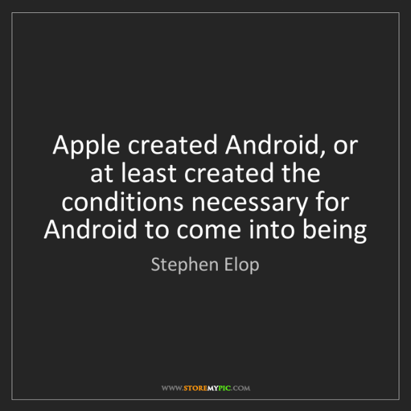 Stephen Elop: Apple created Android, or at least created the conditions...