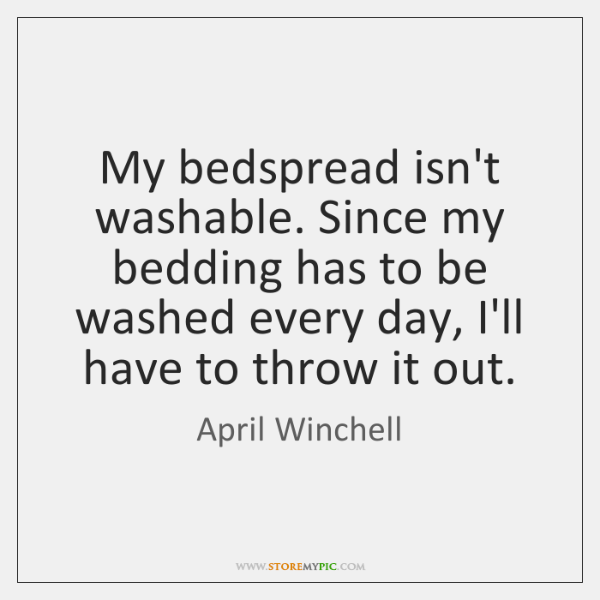 My bedspread isn't washable. Since my bedding has to be washed every ...