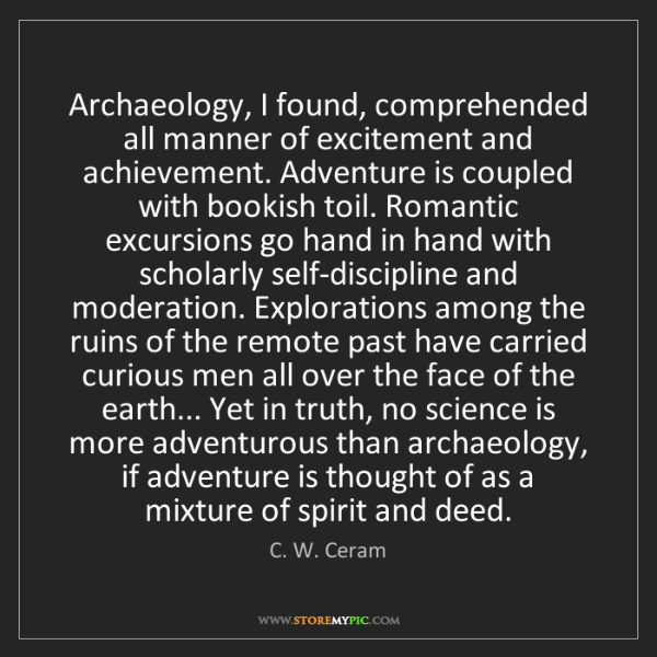 C. W. Ceram: Archaeology, I found, comprehended all manner of excitement...