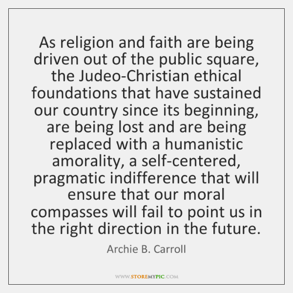 As religion and faith are being driven out of the public square, ...