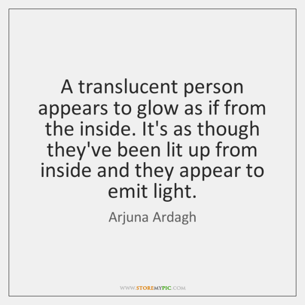 A translucent person appears to glow as if from the inside. It's ...