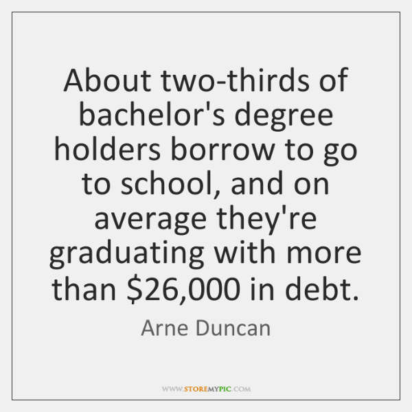 About two-thirds of bachelor's degree holders borrow to go to school, and ...