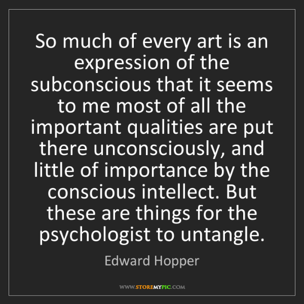 Edward Hopper: So much of every art is an expression of the subconscious...