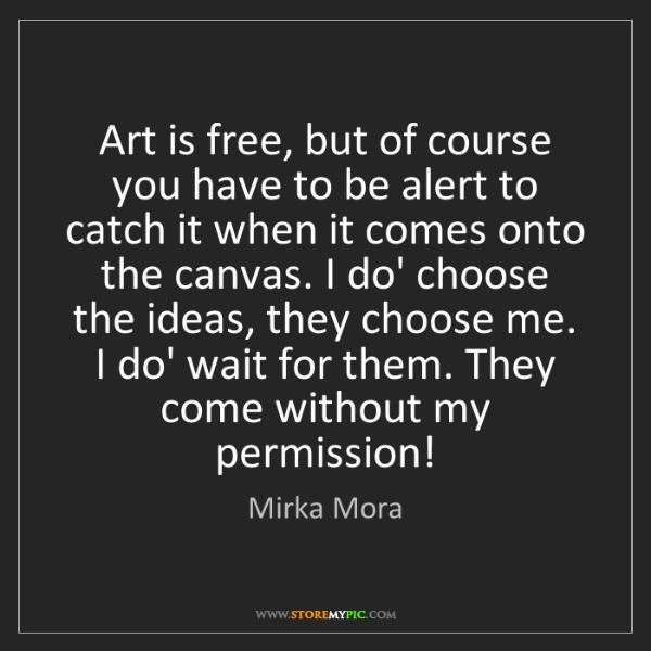 Mirka Mora: Art is free, but of course you have to be alert to catch...