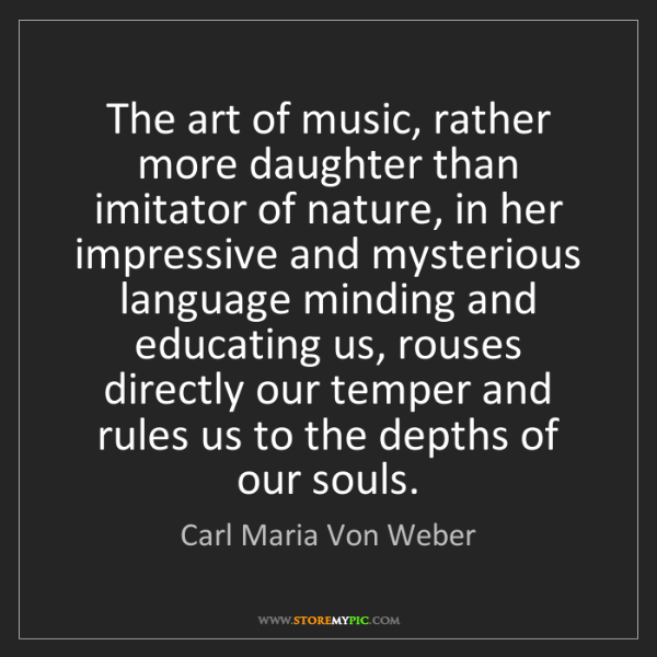Carl Maria Von Weber: The art of music, rather more daughter than imitator...