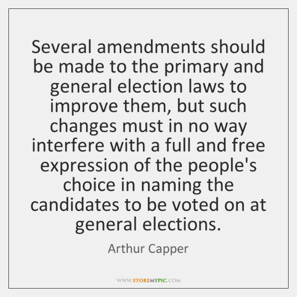 Several amendments should be made to the primary and general election laws ...