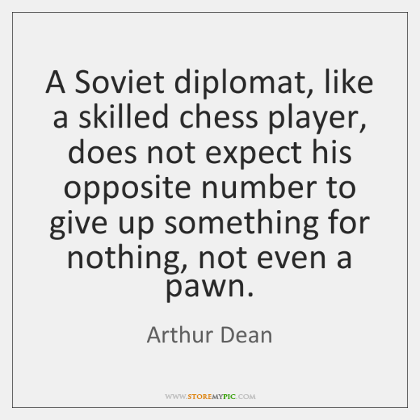A Soviet diplomat, like a skilled chess player, does not expect his ...