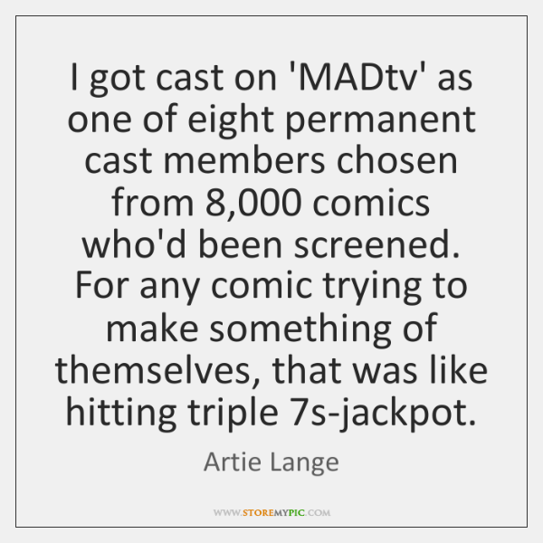 I got cast on 'MADtv' as one of eight permanent cast members ...