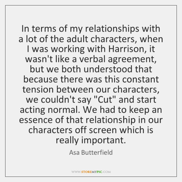 In terms of my relationships with a lot of the adult characters, ...