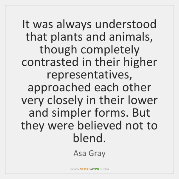 It was always understood that plants and animals, though completely contrasted in ...