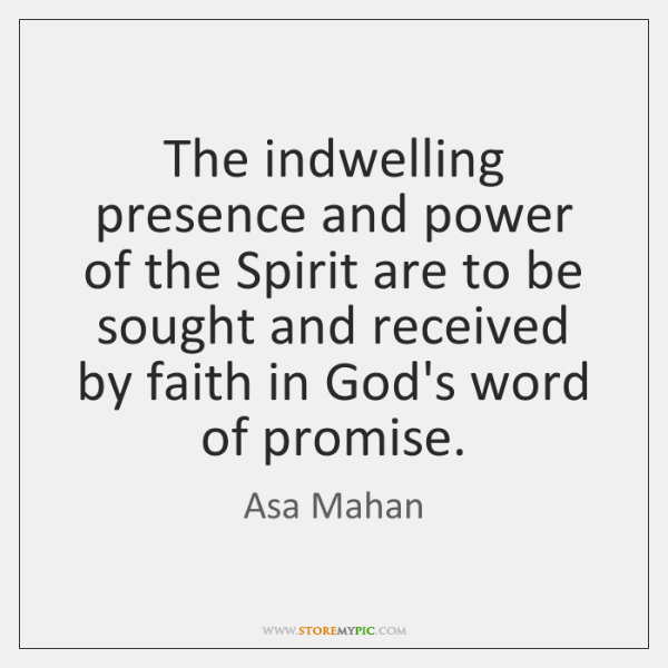 The indwelling presence and power of the Spirit are to be sought ...