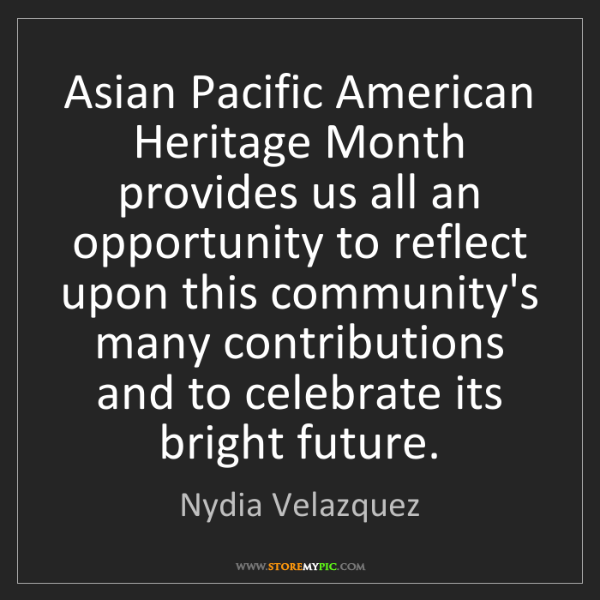 Nydia Velazquez: Asian Pacific American Heritage Month provides us all...