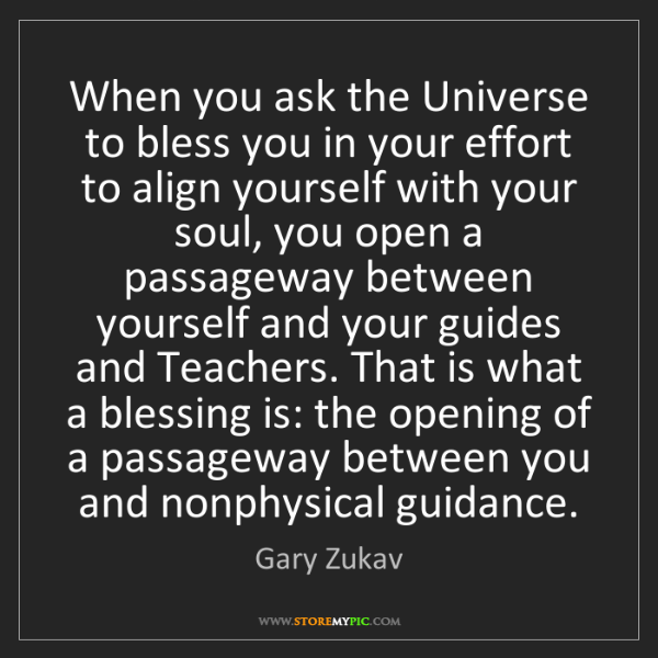 Gary Zukav: When you ask the Universe to bless you in your effort...