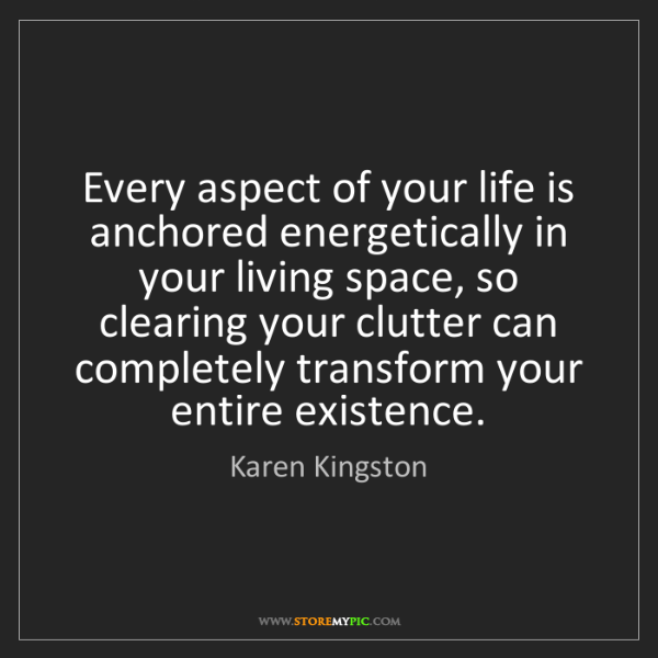 Karen Kingston: Every aspect of your life is anchored energetically in...