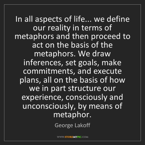 George Lakoff: In all aspects of life... we define our reality in terms...