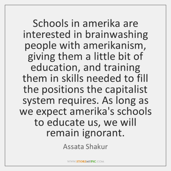 Schools in amerika are interested in brainwashing people with amerikanism, giving them ...