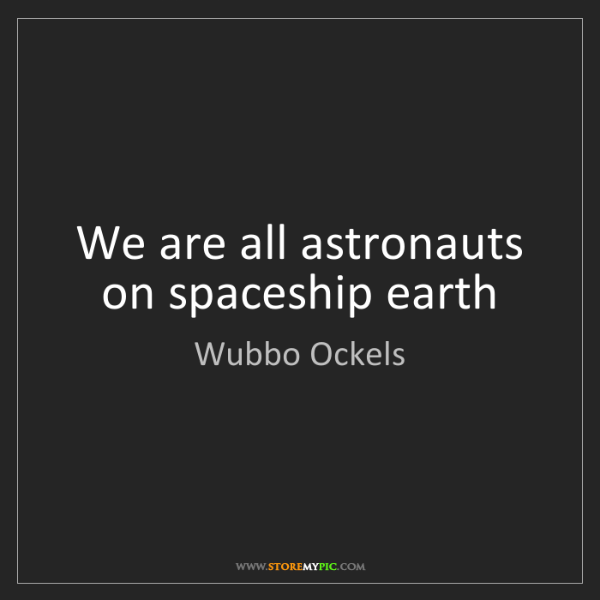 Wubbo Ockels: We are all astronauts on spaceship earth