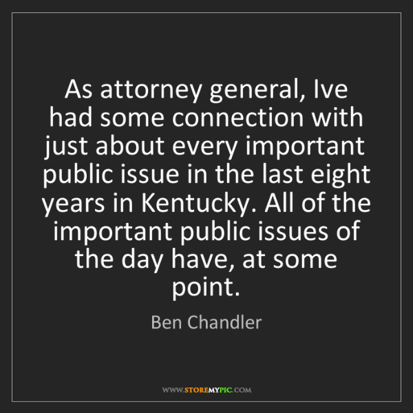 Ben Chandler: As attorney general, Ive had some connection with just...