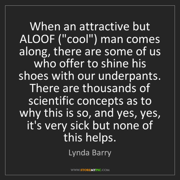 """Lynda Barry: When an attractive but ALOOF (""""cool"""") man comes along,..."""