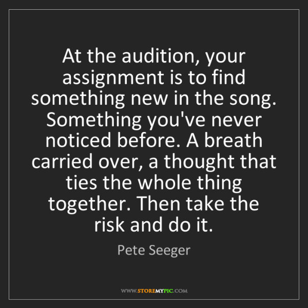 Pete Seeger: At the audition, your assignment is to find something...