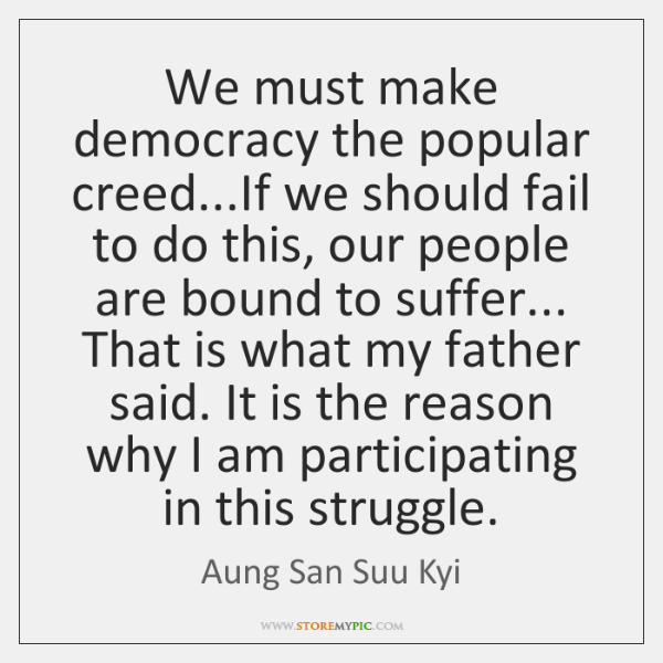 We must make democracy the popular creed...If we should fail to ...