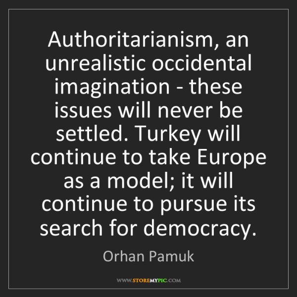 Orhan Pamuk: Authoritarianism, an unrealistic occidental imagination...