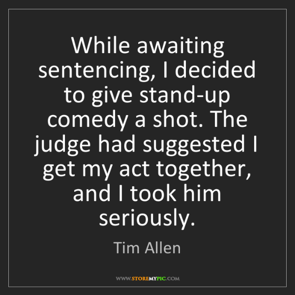 Tim Allen: While awaiting sentencing, I decided to give stand-up...