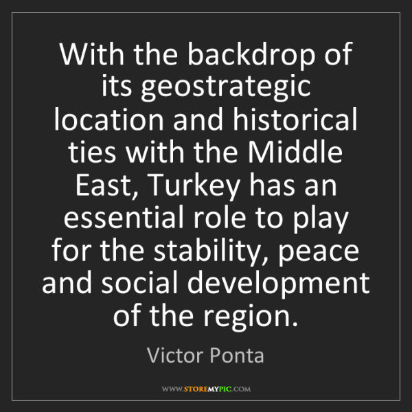 Victor Ponta: With the backdrop of its geostrategic location and historical...