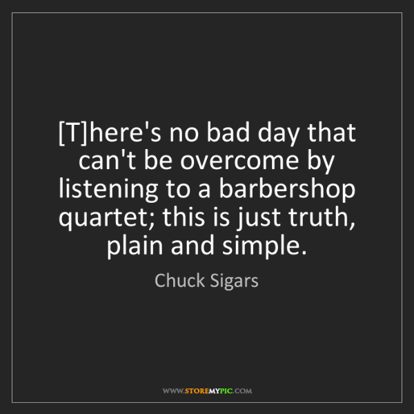 Chuck Sigars: [T]here's no bad day that can't be overcome by listening...
