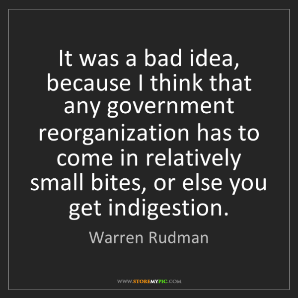 Warren Rudman: It was a bad idea, because I think that any government...