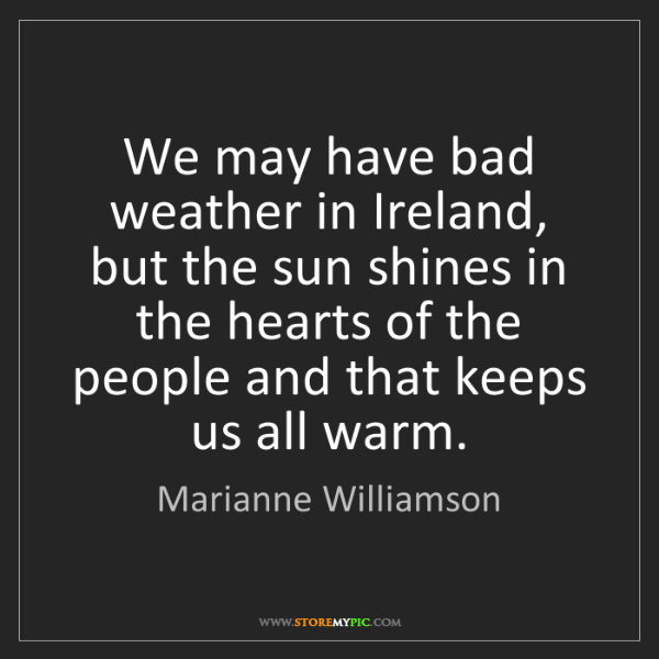 Marianne Williamson: We may have bad weather in Ireland, but the sun shines...