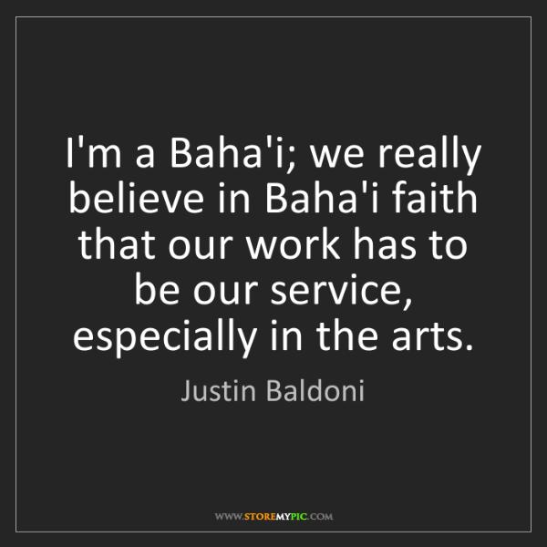 Justin Baldoni: I'm a Baha'i; we really believe in Baha'i faith that...