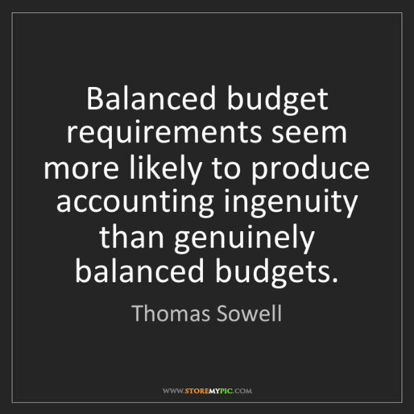 Thomas Sowell: Balanced budget requirements seem more likely to produce...