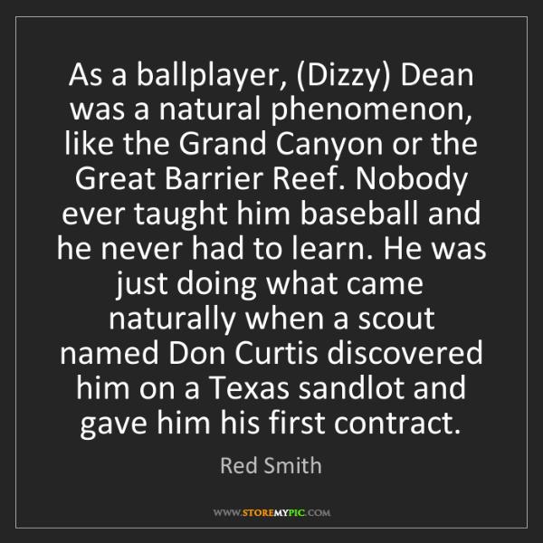 Red Smith: As a ballplayer, (Dizzy) Dean was a natural phenomenon,...
