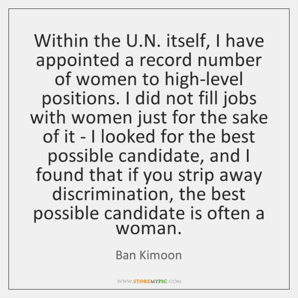 Within the U.N. itself, I have appointed a record number of ...