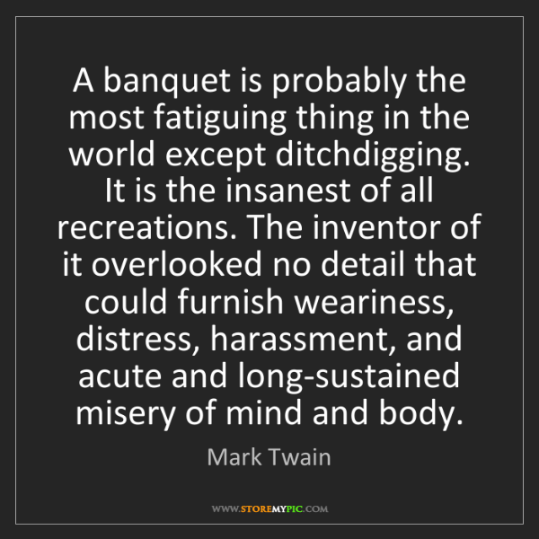 Mark Twain: A banquet is probably the most fatiguing thing in the...