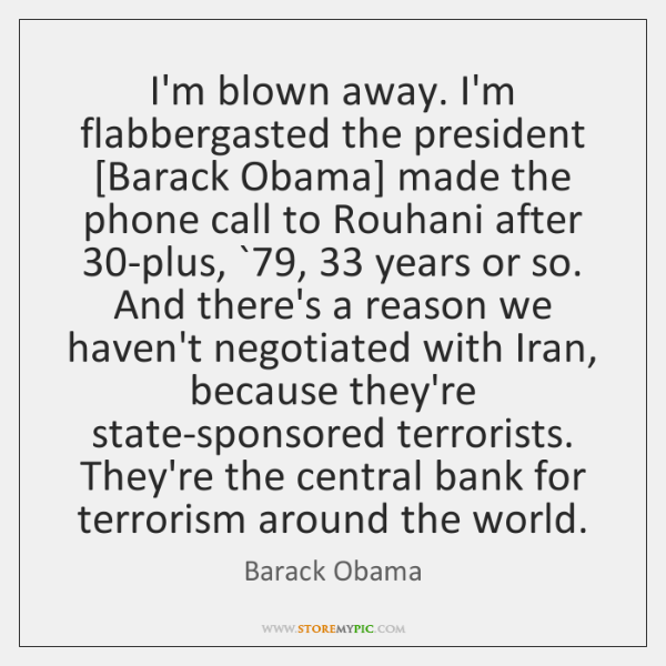 I'm blown away. I'm flabbergasted the president [Barack Obama] made the phone ...