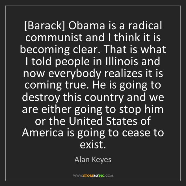 Alan Keyes: [Barack] Obama is a radical communist and I think it...